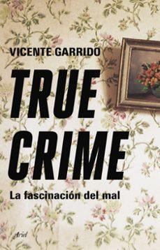 TRUE CRIME: LA FASCINACION DEL MAL | VICENTE GARRIDO GENOVES | Casa del  Libro