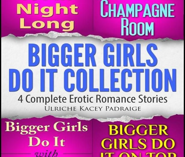Bigger Girls Do It Collection 4 Complete Erotic Romance Stories Ebook 9788892514508