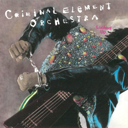 Criminal Element Orchestra - Locked Up (1989) [FLAC] Download