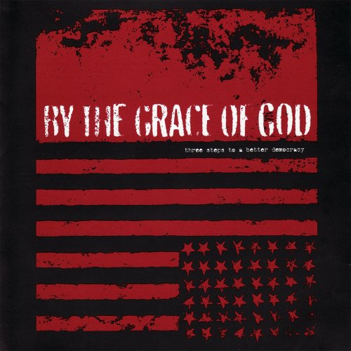 By the Grace of God - Three Steps to a Better Democracy (2004) [FLAC] Download