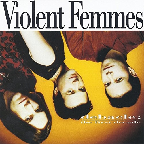 Violent Femmes - Debacle: The First Decade (1990) [FLAC] Download