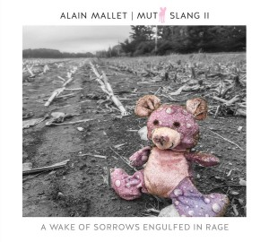 Alain Mallet - Mutt Slang II: A Wake of Sorrows Engulfed in Rage (2020) [FLAC] Download