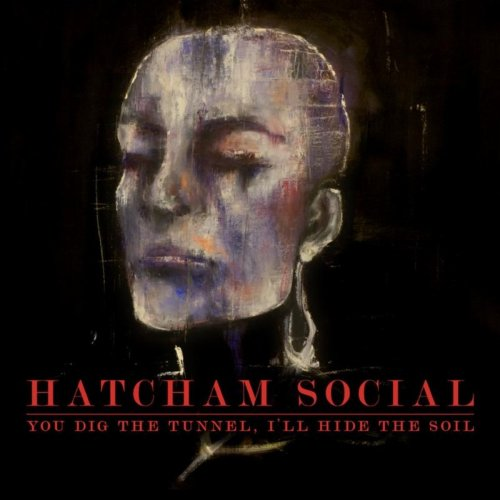 Hatcham Social - You Dig The Tunnel, I'll Hide The Soil (2009) [FLAC] Download