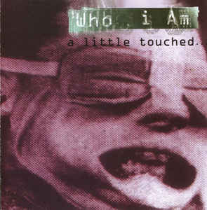 Who I Am - A Little Touched... (2006) [FLAC] Download