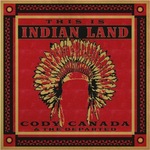 Cody Canada & The Departed - This Is Indian Land (2011) [FLAC] Download