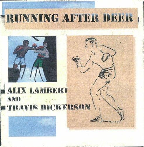 Alix Lambert And Travis Dickerson - Running After Deer (2008) [FLAC] Download
