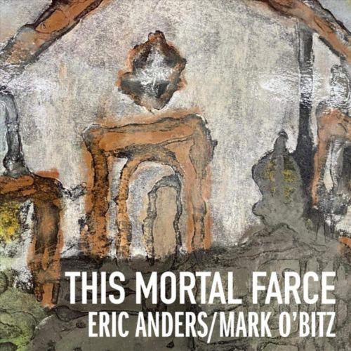 Eric Anders / Mark O'Bitz - This Mortal Farce (2020) [FLAC] Download