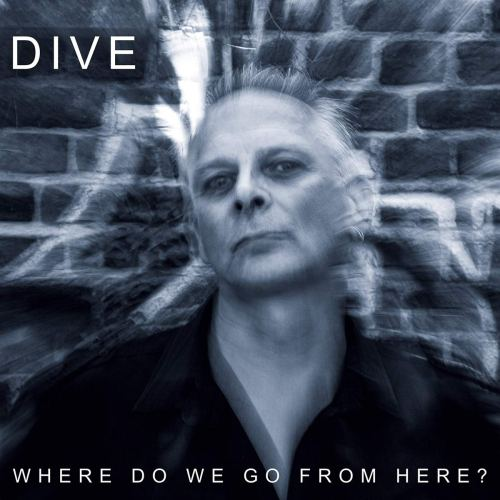 Dive - Where Do We Go From Here? CD (2020) [FLAC] Download