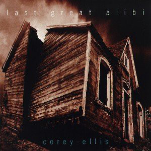 Corey Ellis - Last Great Alibi (1997) [FLAC] Download