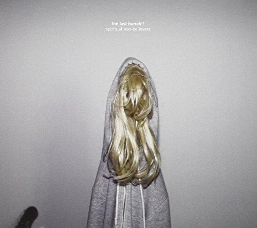 The Last Hurrah!! - Spiritual Non-Believers (2011) [FLAC] Download