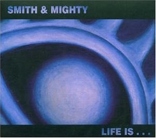 Smith & Mighty - Life Is... (2002) [FLAC] Download