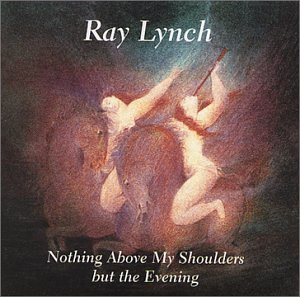 Ray Lynch - Nothing Above My Shoulders But The Evening (1993) [FLAC] Download