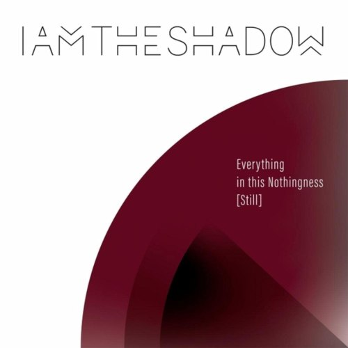 IAMTHESHADOW - Everything In This Nothingness (Still) (2021) [FLAC] Download