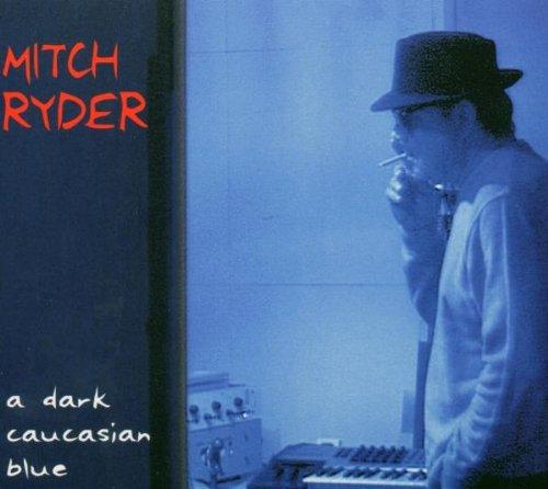 Mitch Ryder - A Dark Caucasian Blue (2004) [FLAC] Download
