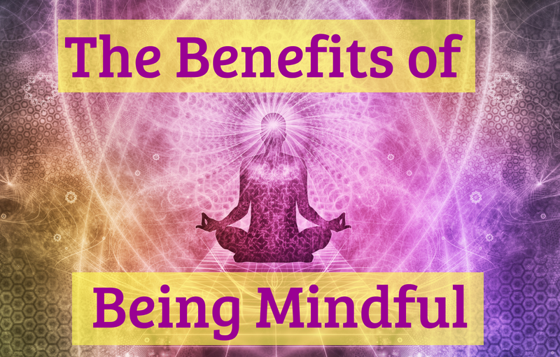 The Benefits of Being Mindful
