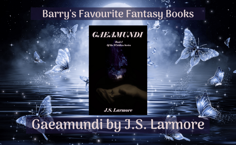 Barry's Favourite Fantasy Books: Gaeamundi by J.S. Larmore