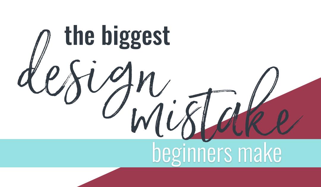 The Biggest Design Mistake Beginners Make
