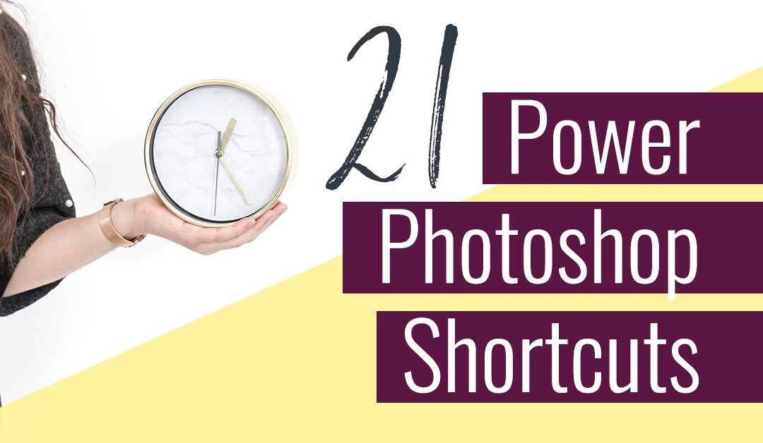 21 Power Photoshop Shortcuts to Simplify Your Life
