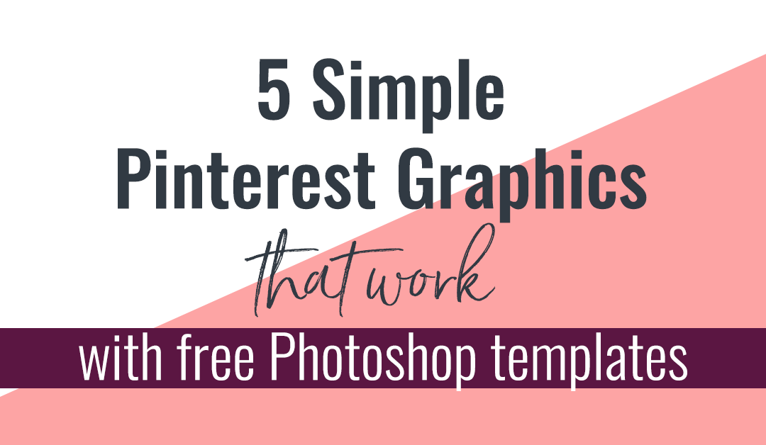 5 Simple Pinterest Graphics that Work + Free Templates