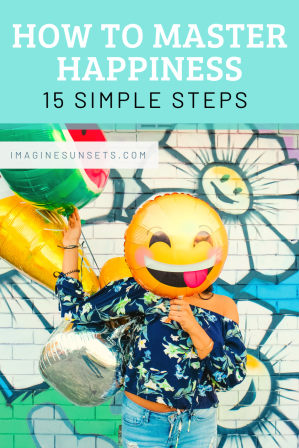 how to master happiness in 15 simple ways