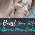 How to Boost Your Self Esteem & Become More Confident