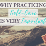 Why Practicing Self-Care is Very Important