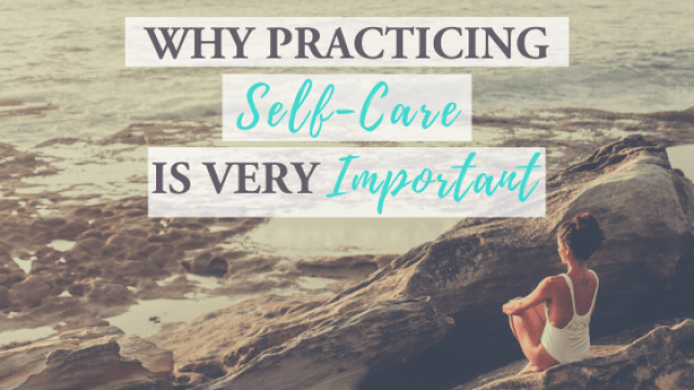 why practicing self care is very important