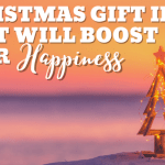 Christmas Gift Ideas That Will Boost Your Happiness