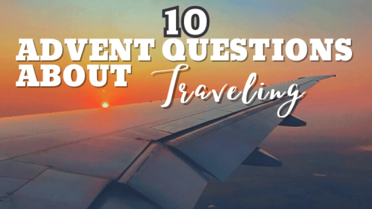 10 advent questions about traveling