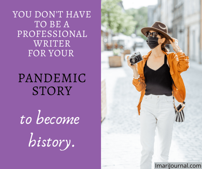 """Woman wearing a cloth mask carries a camera outside. Text says, """"You don't have to be a professional writer for your pandemic story to become history."""""""
