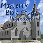 Mayberry Bible Study Podcast