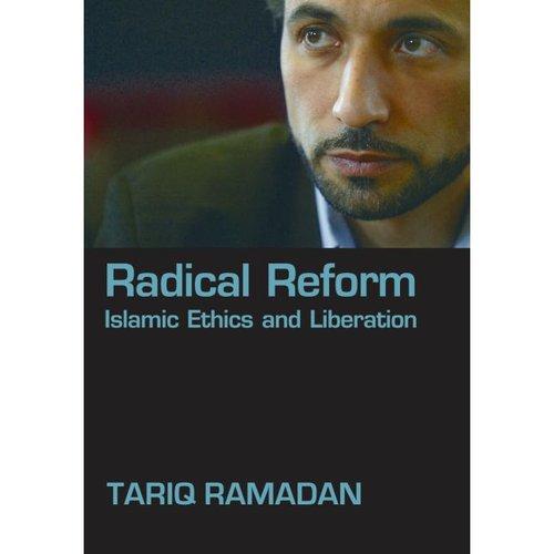 তারিক রামাদান কর্তৃক Radical Reform : Islamic Ethics and Liberation বই এর সংক্ষিপ্ত আলোচনা