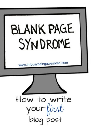 How to write your first blog post || I'm Busy Being Awesome