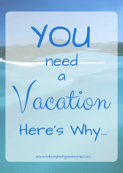 You Need A Vacation – Here's Why