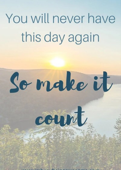 Learn How to Make Each Day Count: Motivation Monday