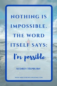 Nothing is impossible. The word itself says: I'm Possible.