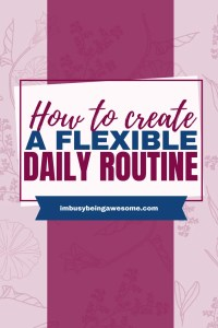 How to create a flexible daily routine