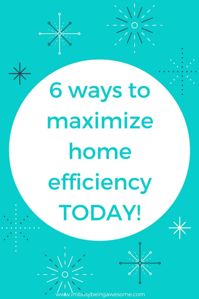 6 ways to increase home efficiency TODAY! save money, productivity, time management, organization, happiness, help, strategies, tips, suggestions, #homeimprovement #efficiency #energy #strategies #money #moneytips #savemoney #organization #happiness