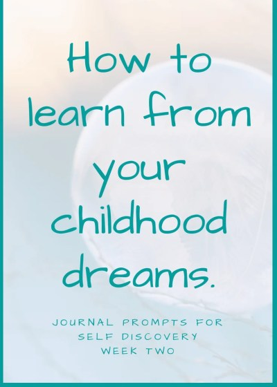 Rediscover your passion through your childhood dreams: Journal Prompt Week 2