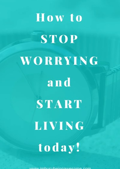4 strategies to stop worrying and start living today