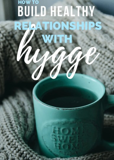 How to Build Healthy Relationships with Hygge #relationships #communication #hygge #family #advice #tipsandtricks #happiness relationships, communication, hygge, family, advice, tips and tricks, happiness, suggestions