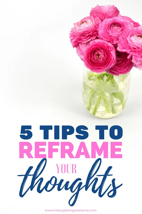 Reframe Your Thoughts and Boost Your Happiness With These 5 Easy Tips Have you tried reframing your thoughts? Have you heard of cognitive restructuring? Are you looking for strategies to boost your mood and think positively? Then this post is for you! #reframing #positive #happiness #motivation #inspiration #joy