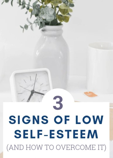 3 Signs of low self-esteem and how to overcome it. Text overlay image of clock, flowers in vase. Decorative.