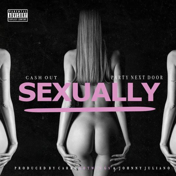 Cash Out Ft. PARTYNEXTDOOR – Sexually