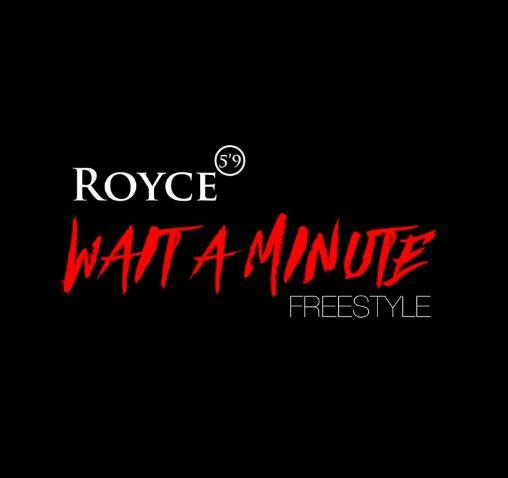 Royce 5'9″ Wait A Minute Freestyle MP3 Download