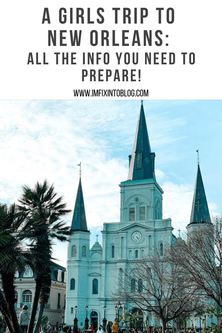 A Girls Trip to New Orleans: All the Info you Need to Prepare! - I'm Fixin' To - @mbg0112 | Girls Trip to New Orleans by popular US travel blog, I'm Fixin To: Pinterest image of all the info you need to prepare for a girls trip to New Orleans.