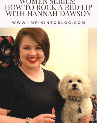 The Empowered Women Series: How to Rock a Red Lip with Hannah Dawson - I'm Fixin' To - @mbg0112