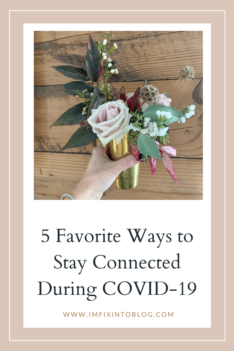 5 Favorite Ways to Stay Connected During COVID-19 - I'm Fixin' To - @imfixintoblog |Ways to Stay Connected by popular NC lifestyle blog, I'm Fixin' To: Pinterest image of a woman holding a gold vase filled with flowers.