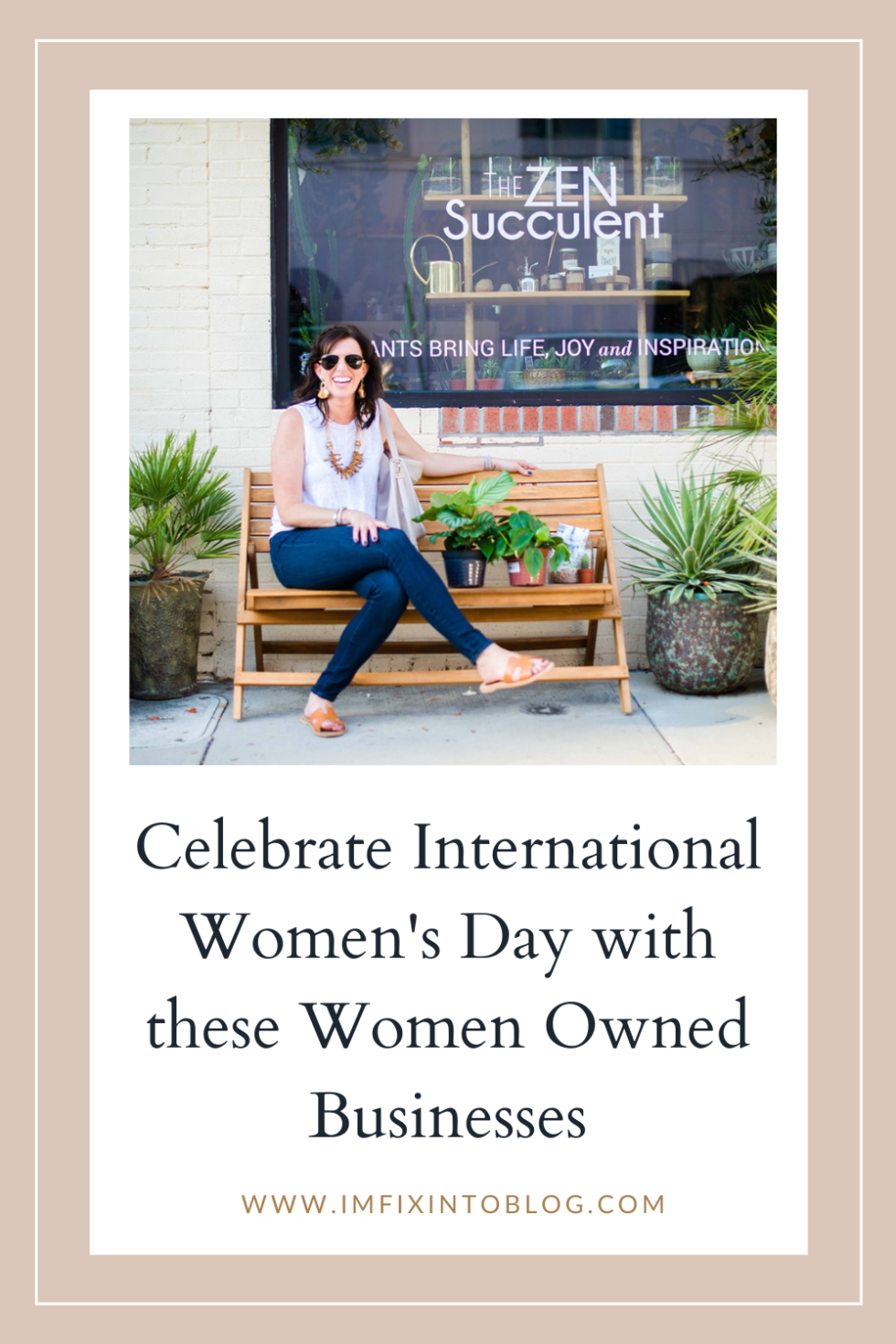 Celebrate International Women's Day with these Women Owned Businesses - I'm Fixin' To - @imfixintoblog |Women Owned Businesses by popular NC lifestyle blog, I'm Fixin' To: Pinterest image of a woman sitting on a wooden bench outside in front of the Zen Succulent.
