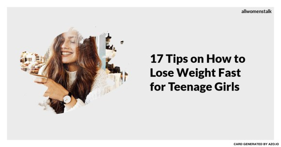 17 Tips on How to Lose Weight Fast for Teenage Girls ... …